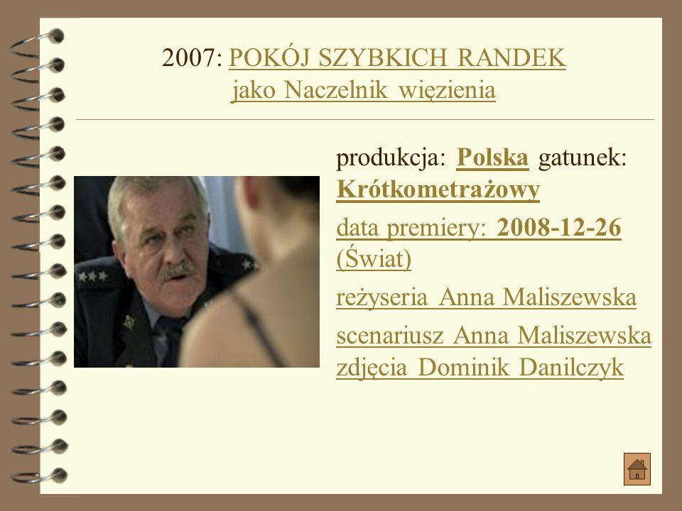 2007: POKÓJ SZYBKICH RANDEK jako Naczelnik więzienia