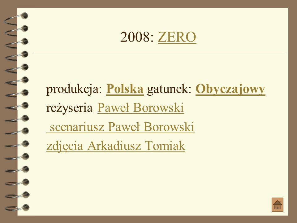 2008: ZERO produkcja: Polska gatunek: Obyczajowy