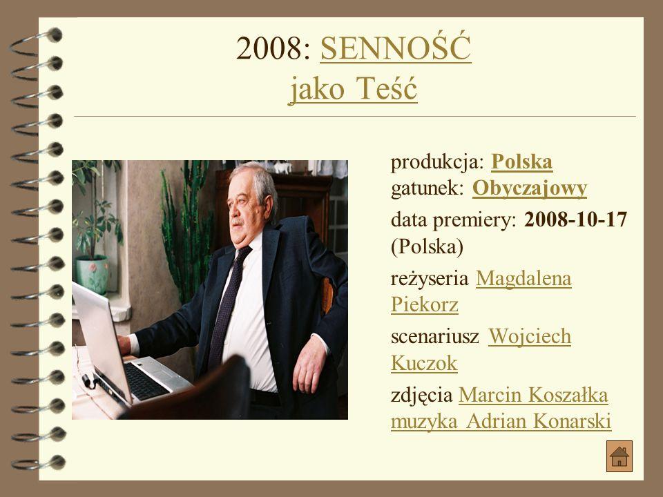 2008: SENNOŚĆ jako Teść produkcja: Polska gatunek: Obyczajowy