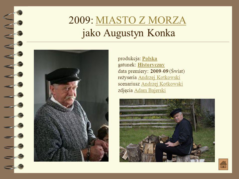 2009: MIASTO Z MORZA jako Augustyn Konka