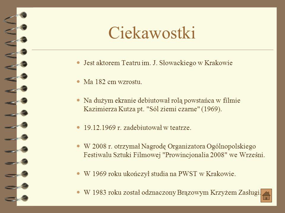 Ciekawostki Jest aktorem Teatru im. J. Słowackiego w Krakowie