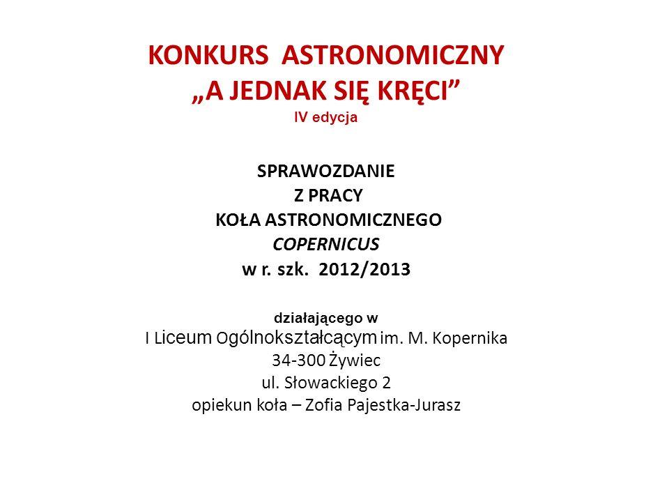 """KONKURS ASTRONOMICZNY """"A JEDNAK SIĘ KRĘCI IV edycja SPRAWOZDANIE Z PRACY KOŁA ASTRONOMICZNEGO COPERNICUS w r."""