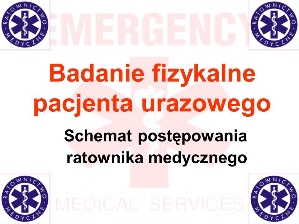 Badanie fizykalne pacjenta urazowego Schemat postępowania ratownika medycznego