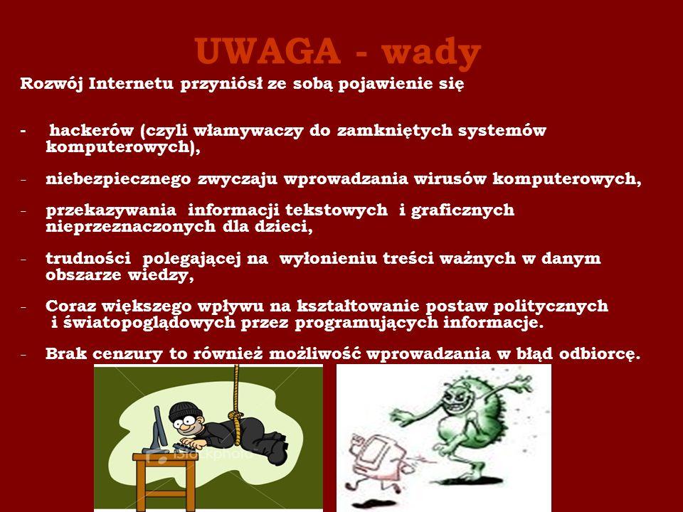UWAGA - wady Rozwój Internetu przyniósł ze sobą pojawienie się