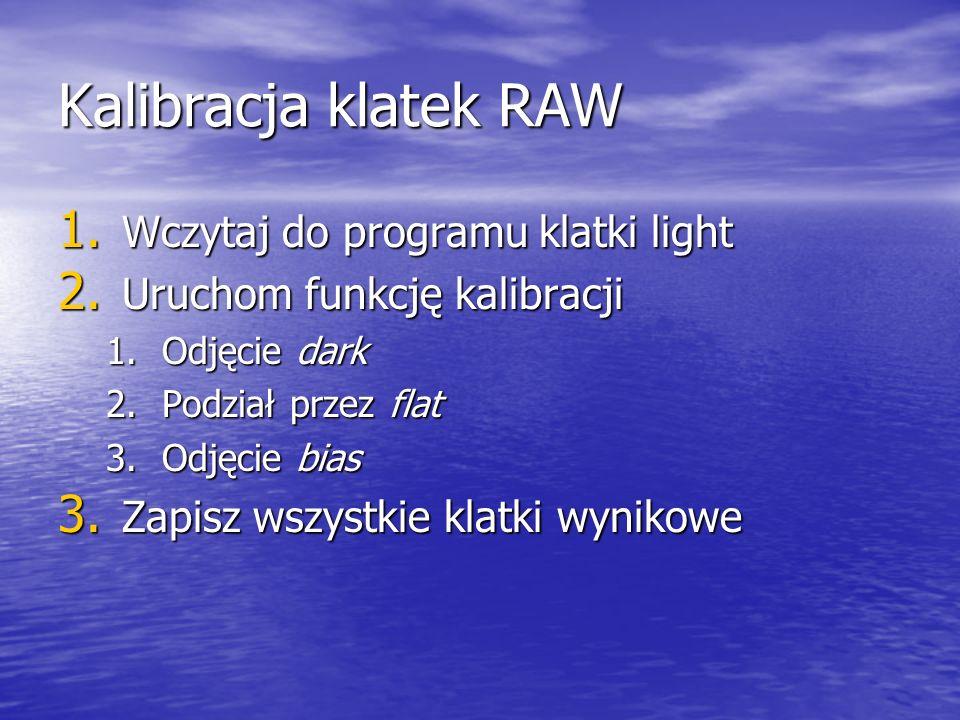Kalibracja klatek RAW Wczytaj do programu klatki light