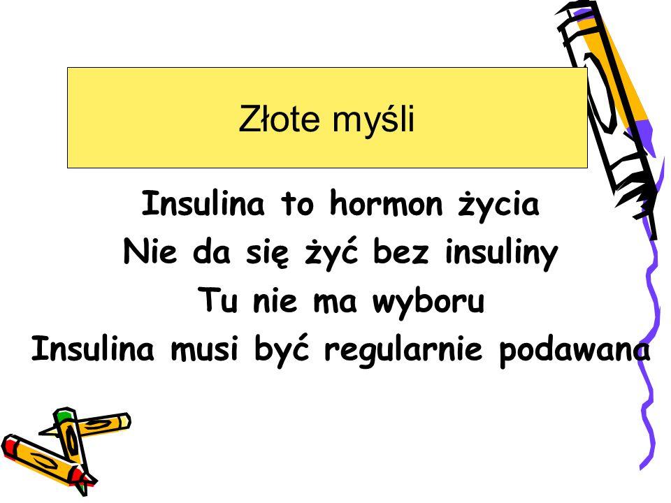 Złote myśli Insulina to hormon życia Nie da się żyć bez insuliny