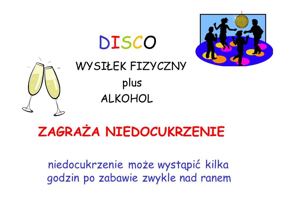 DISCO WYSIŁEK FIZYCZNY ZAGRAŻA NIEDOCUKRZENIE plus ALKOHOL