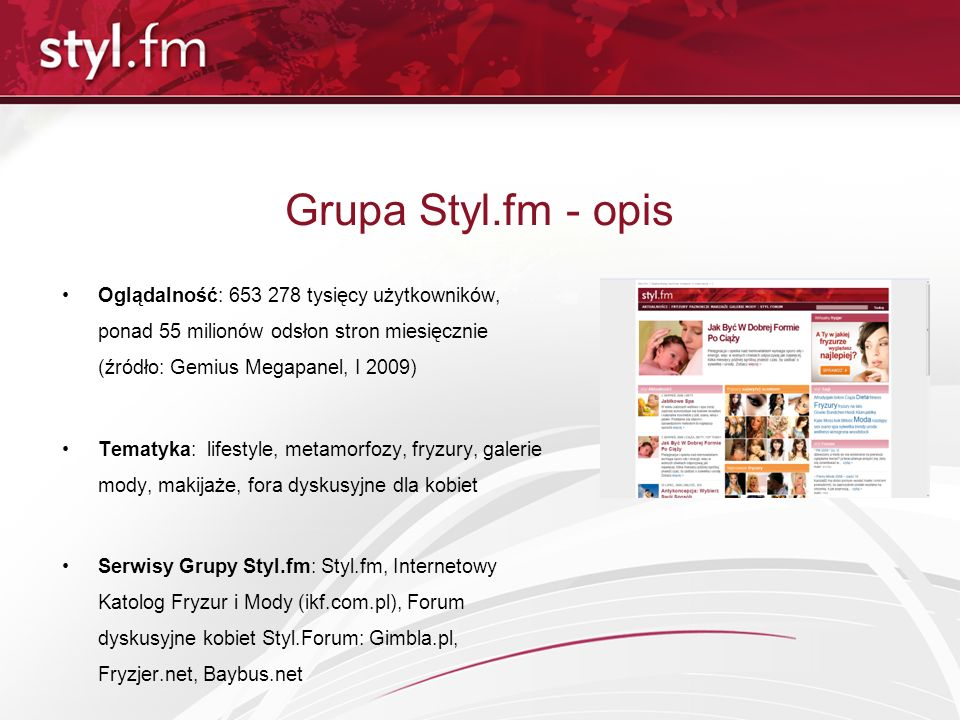 Grupa Styl.fm - opis Oglądalność: 653 278 tysięcy użytkowników, ponad 55 milionów odsłon stron miesięcznie (źródło: Gemius Megapanel, I 2009)