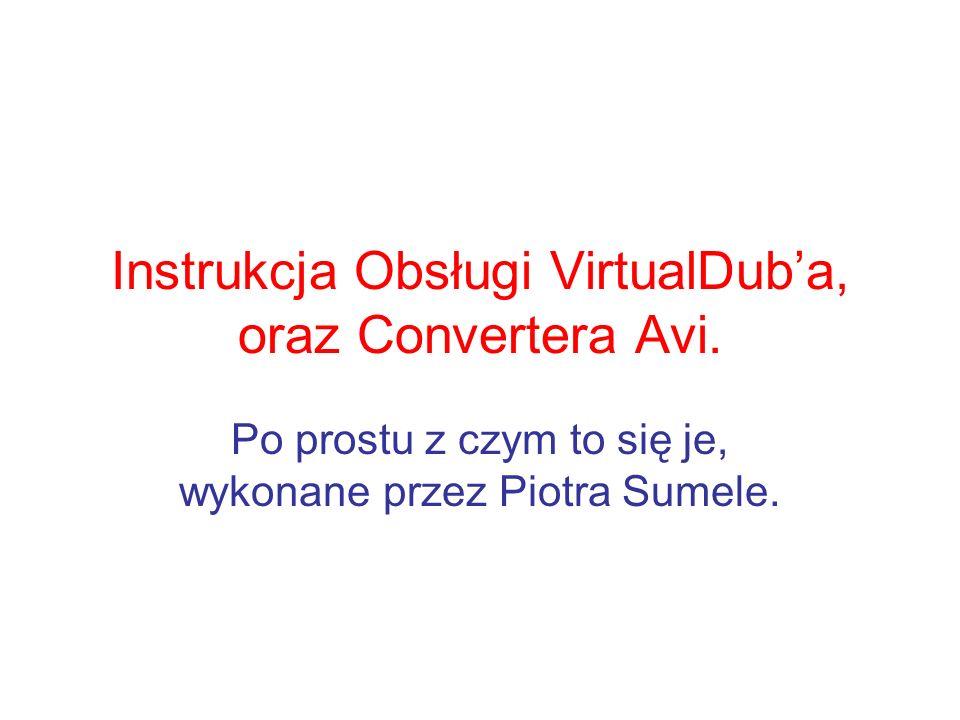 Instrukcja Obsługi VirtualDub'a, oraz Convertera Avi.