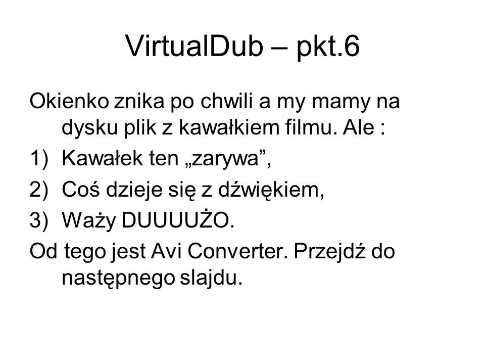 """VirtualDub – pkt.6 Okienko znika po chwili a my mamy na dysku plik z kawałkiem filmu. Ale : Kawałek ten """"zarywa ,"""