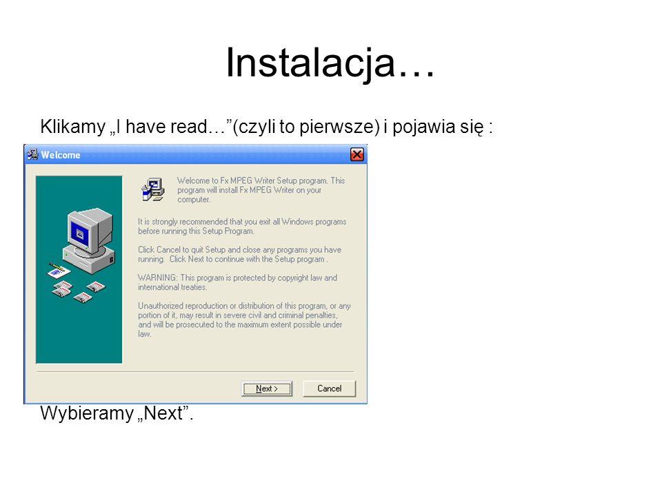 """Instalacja… Klikamy """"I have read… (czyli to pierwsze) i pojawia się :"""