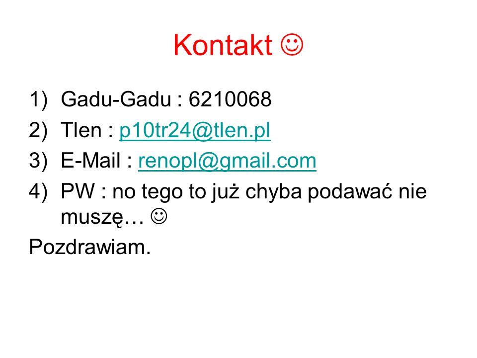 Kontakt  Gadu-Gadu : 6210068 Tlen : p10tr24@tlen.pl