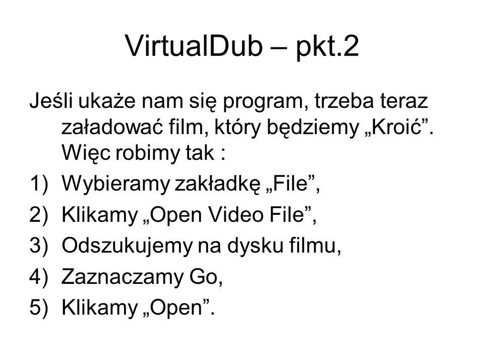 """VirtualDub – pkt.2 Jeśli ukaże nam się program, trzeba teraz załadować film, który będziemy """"Kroić . Więc robimy tak :"""