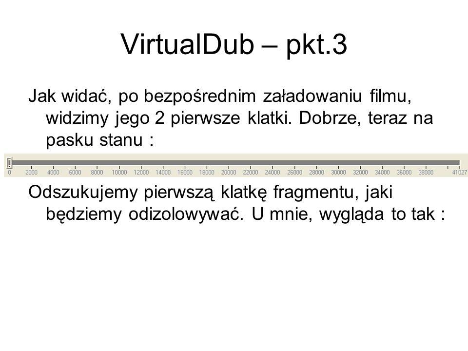 VirtualDub – pkt.3 Jak widać, po bezpośrednim załadowaniu filmu, widzimy jego 2 pierwsze klatki. Dobrze, teraz na pasku stanu :