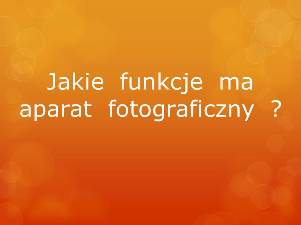 Jakie funkcje ma aparat fotograficzny