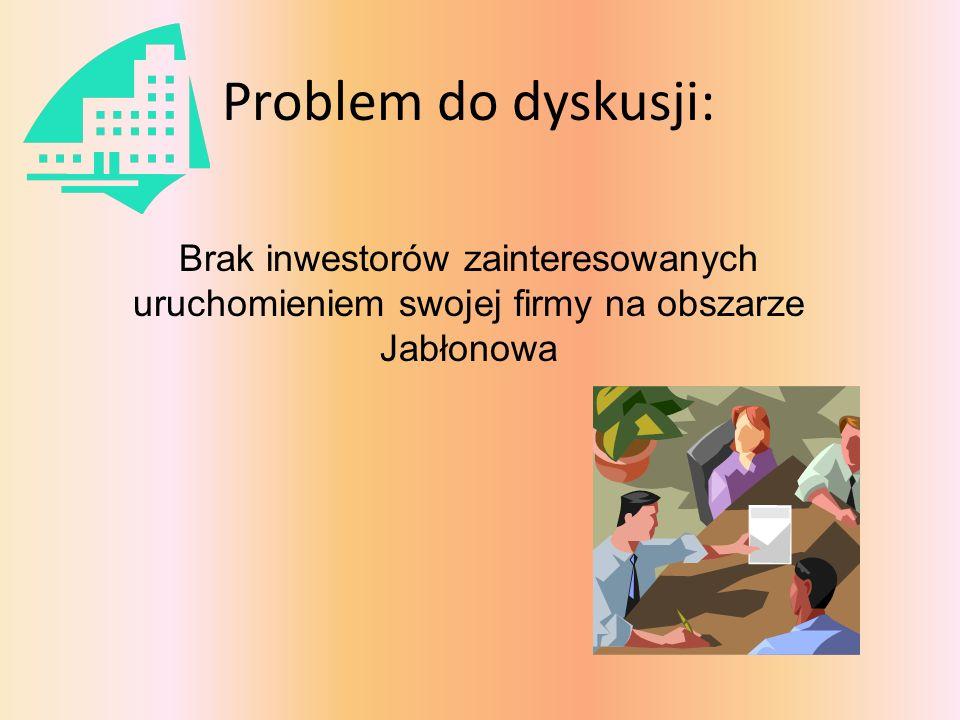 Problem do dyskusji: Brak inwestorów zainteresowanych uruchomieniem swojej firmy na obszarze Jabłonowa.