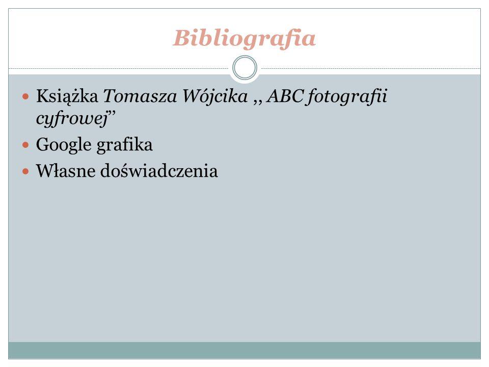 Bibliografia Książka Tomasza Wójcika ,, ABC fotografii cyfrowej''