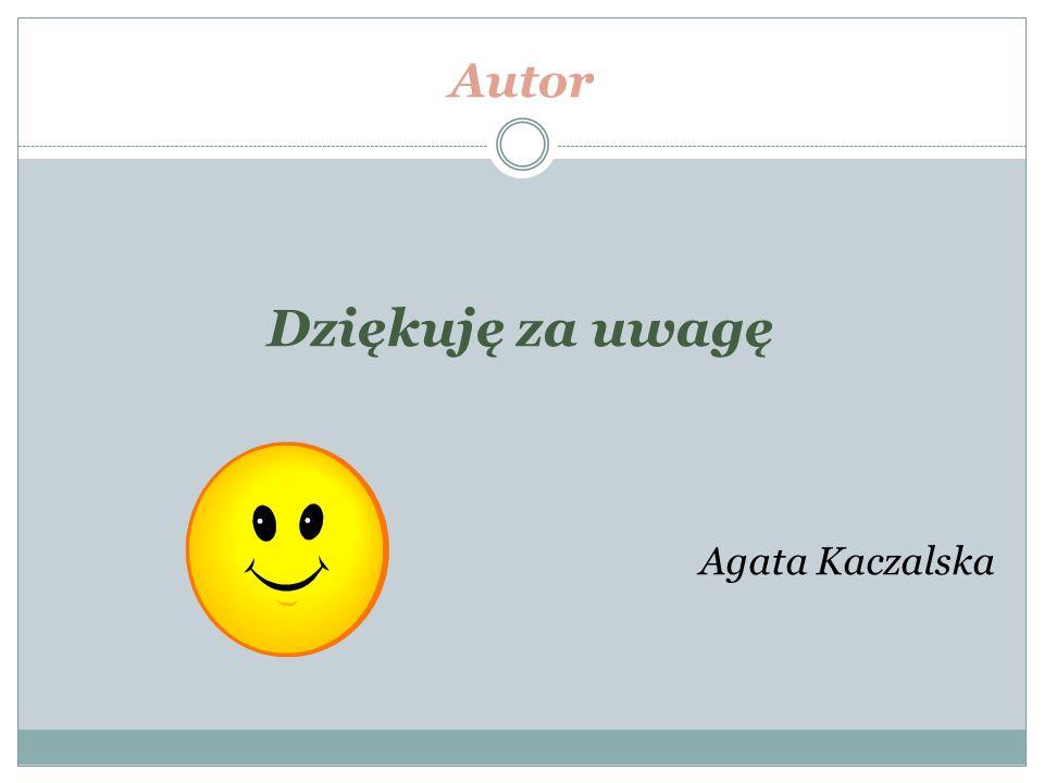 Autor Dziękuję za uwagę Agata Kaczalska