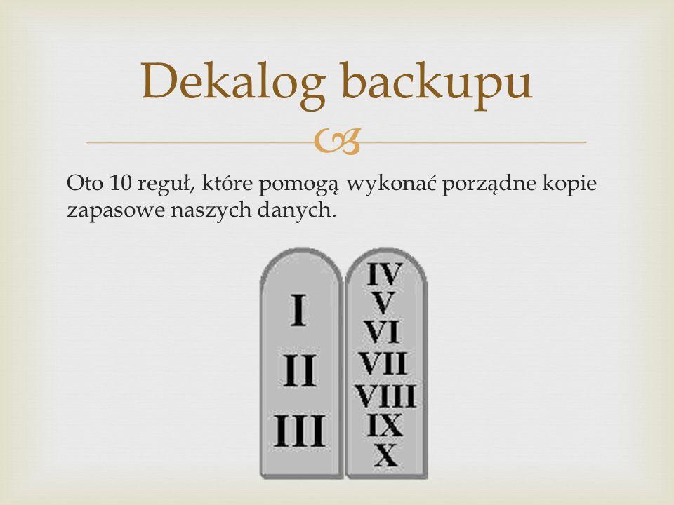 Dekalog backupu Oto 10 reguł, które pomogą wykonać porządne kopie zapasowe naszych danych.