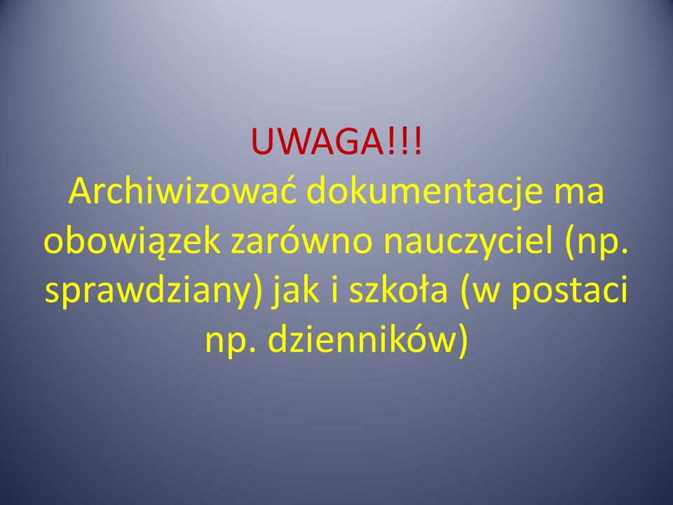 UWAGA. Archiwizować dokumentacje ma obowiązek zarówno nauczyciel (np