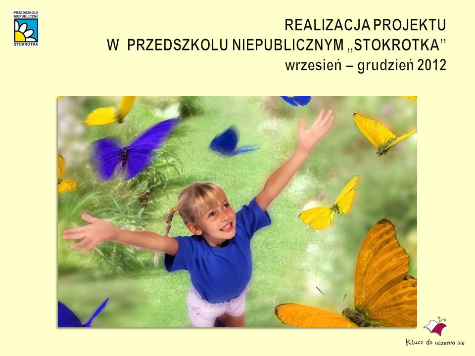 """REALIZACJA PROJEKTU W PRZEDSZKOLU NIEPUBLICZNYM """"STOKROTKA wrzesień – grudzień 2012"""