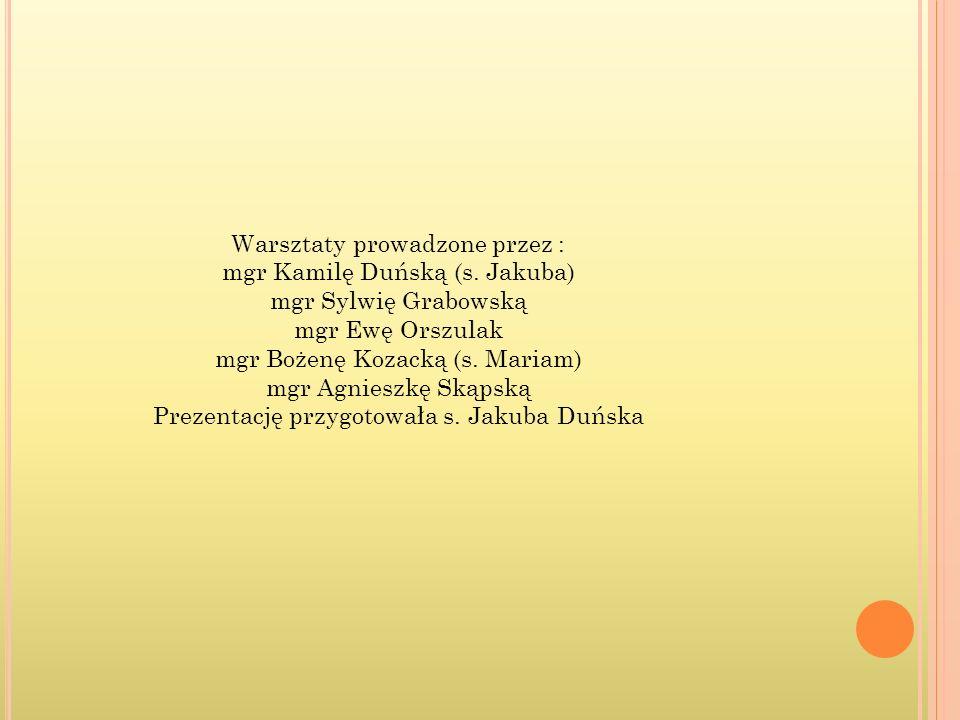 Warsztaty prowadzone przez : mgr Kamilę Duńską (s. Jakuba)