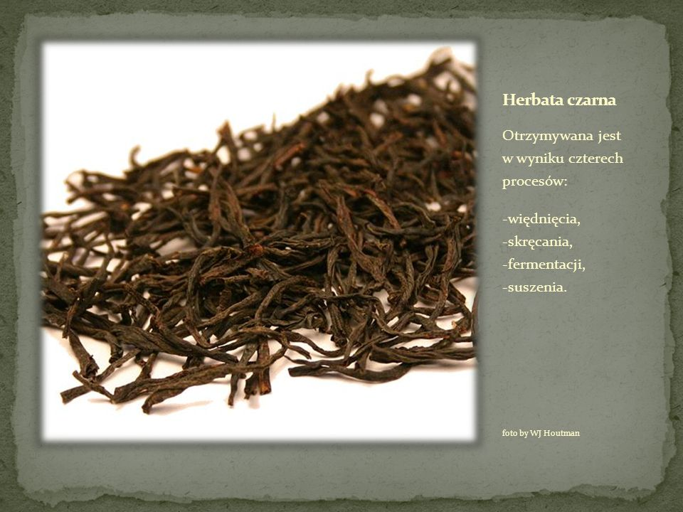 Herbata czarna Otrzymywana jest w wyniku czterech procesów: