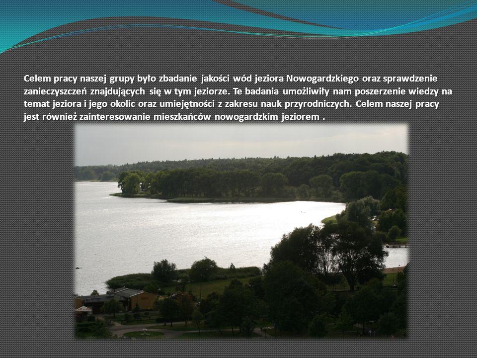 Celem pracy naszej grupy było zbadanie jakości wód jeziora Nowogardzkiego oraz sprawdzenie zanieczyszczeń znajdujących się w tym jeziorze.