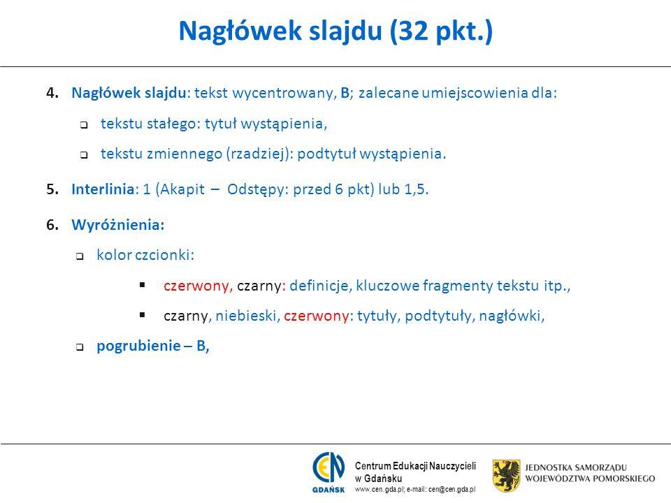 Nagłówek slajdu (32 pkt.) Nagłówek slajdu: tekst wycentrowany, B; zalecane umiejscowienia dla: tekstu stałego: tytuł wystąpienia,