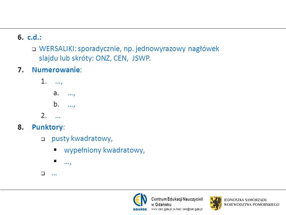 6. c.d.: WERSALIKI: sporadycznie, np. jednowyrazowy nagłówek slajdu lub skróty: ONZ, CEN, JSWP. Numerowanie: