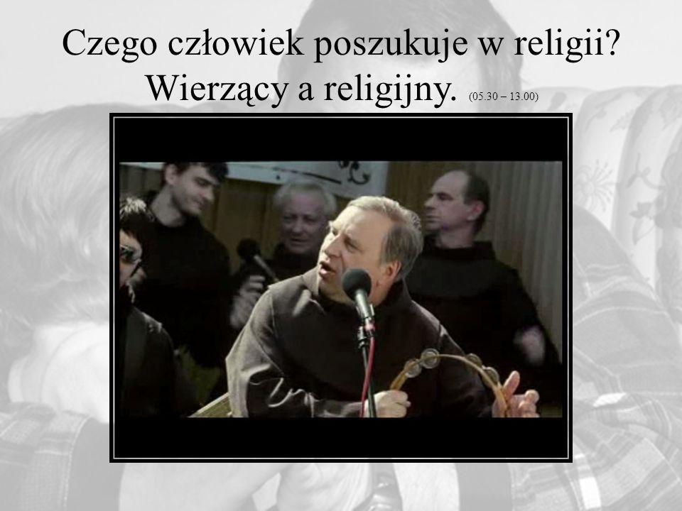 Czego człowiek poszukuje w religii. Wierzący a religijny. (05. 30 – 13