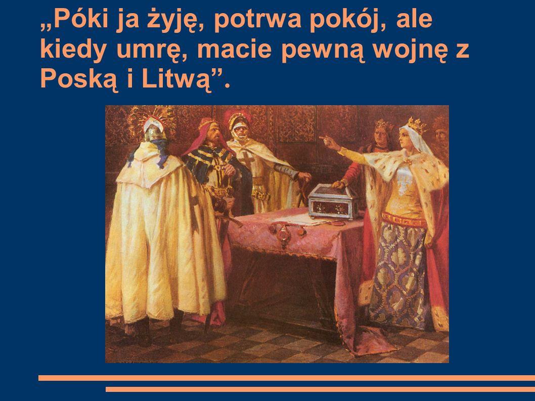 """""""Póki ja żyję, potrwa pokój, ale kiedy umrę, macie pewną wojnę z Poską i Litwą ."""