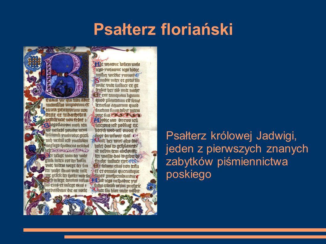 Psałterz floriańskiPsałterz królowej Jadwigi, jeden z pierwszych znanych zabytków piśmiennictwa poskiego.