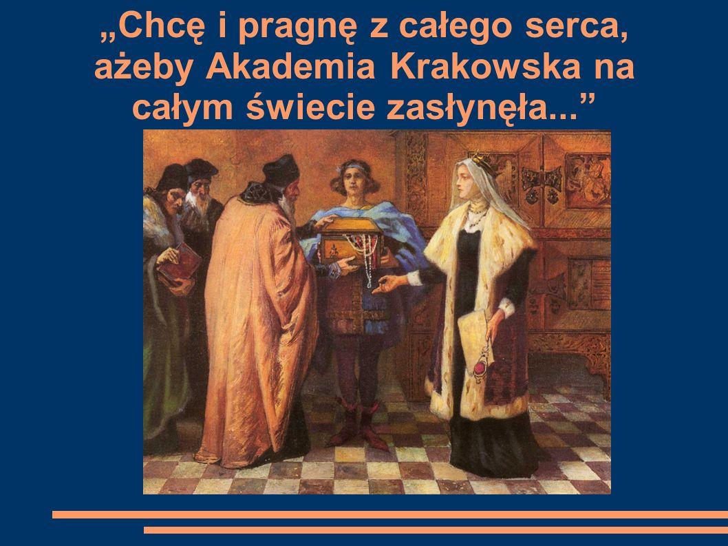 """""""Chcę i pragnę z całego serca, ażeby Akademia Krakowska na całym świecie zasłynęła..."""