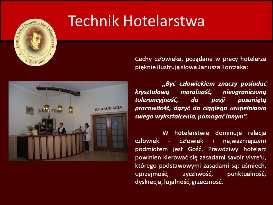 Technik HotelarstwaCechy człowieka, pożądane w pracy hotelarza pięknie ilustrują słowa Janusza Korczaka: