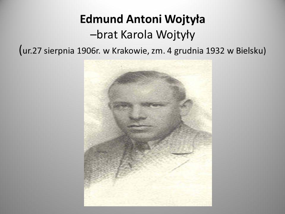 Edmund Antoni Wojtyła –brat Karola Wojtyły (ur. 27 sierpnia 1906r