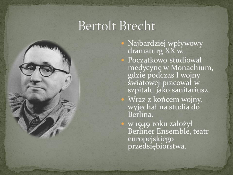 Bertolt Brecht Najbardziej wpływowy dramaturg XX w.