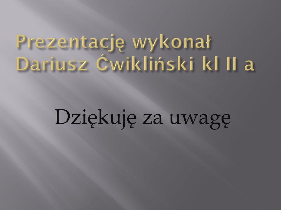 Prezentację wykonał Dariusz Ćwikliński kl II a
