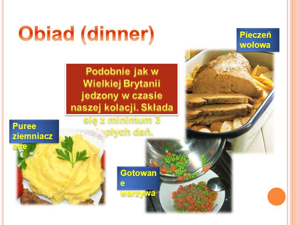 Obiad (dinner) Pieczeń wołowa. Podobnie jak w Wielkiej Brytanii jedzony w czasie naszej kolacji. Składa się z minimum 3 ciepłych dań.