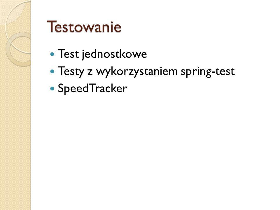 Testowanie Test jednostkowe Testy z wykorzystaniem spring-test
