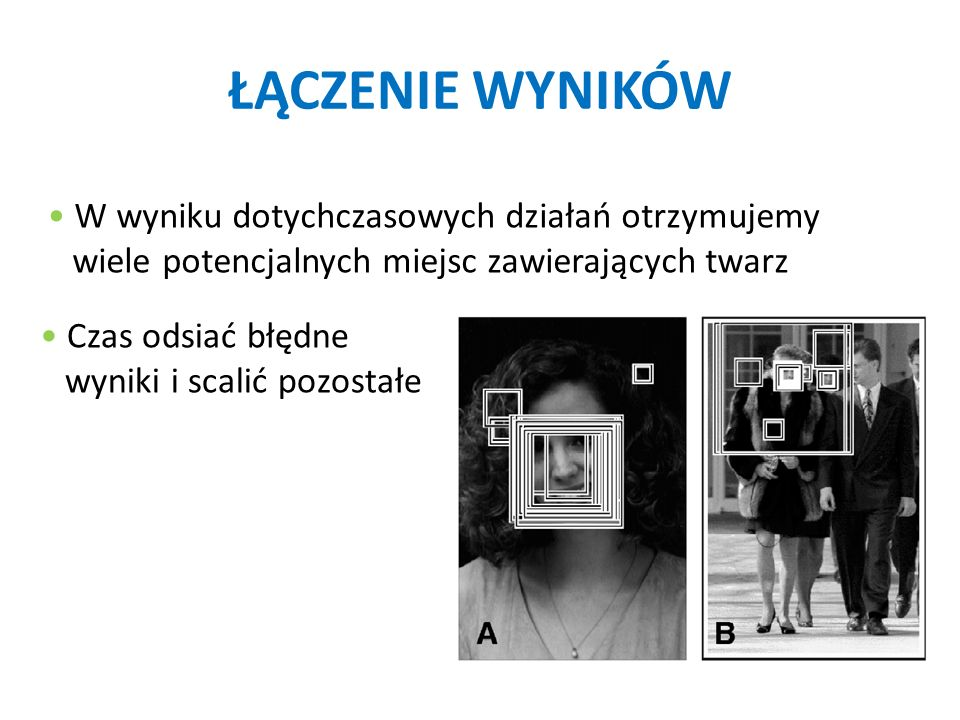 ŁĄCZENIE WYNIKÓW • W wyniku dotychczasowych działań otrzymujemy wiele potencjalnych miejsc zawierających twarz