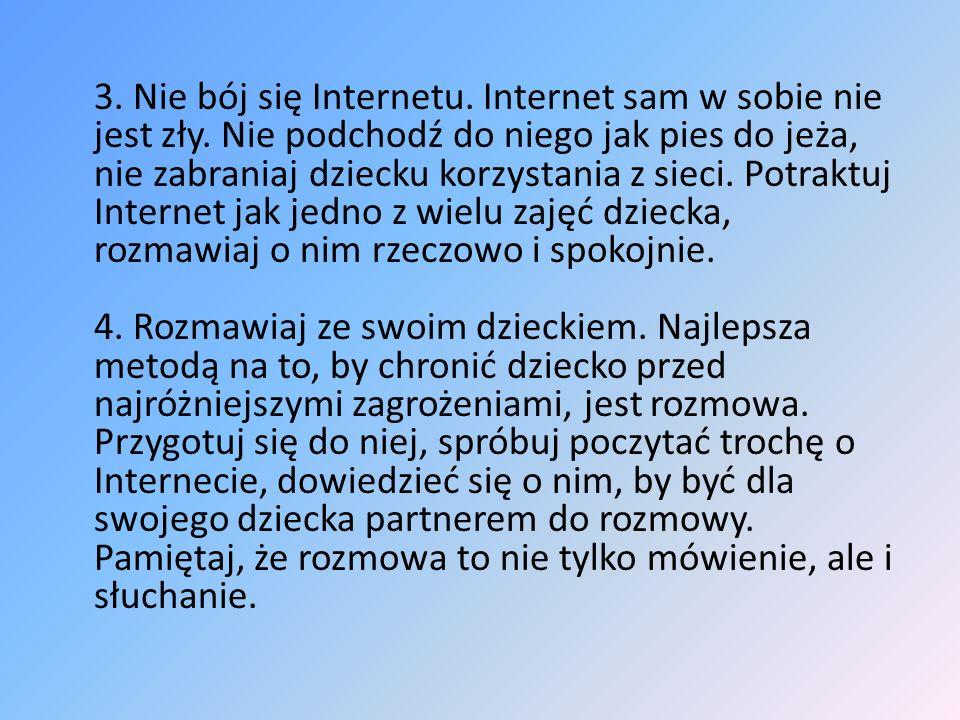 3. Nie bój się Internetu. Internet sam w sobie nie jest zły