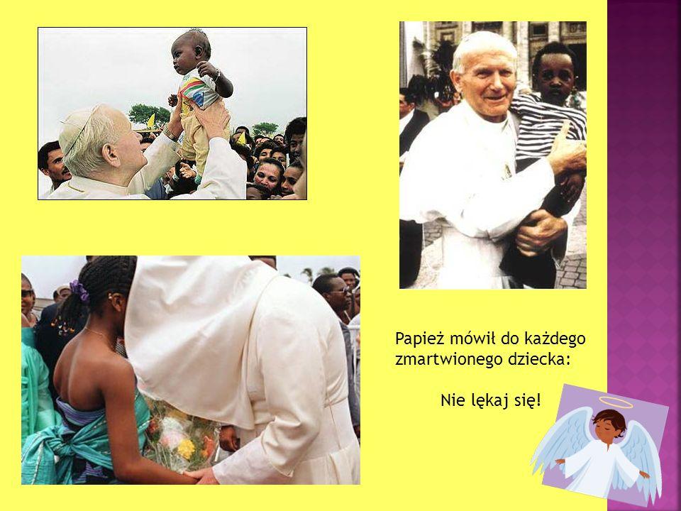 Papież mówił do każdego zmartwionego dziecka: