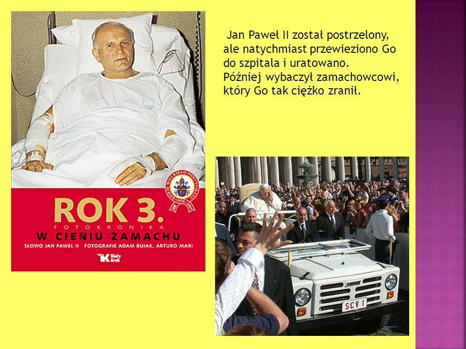 Jan Paweł II został postrzelony, ale natychmiast przewieziono Go do szpitala i uratowano.