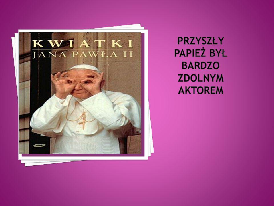 Przyszły papież był bardzo zdolnym aktorem