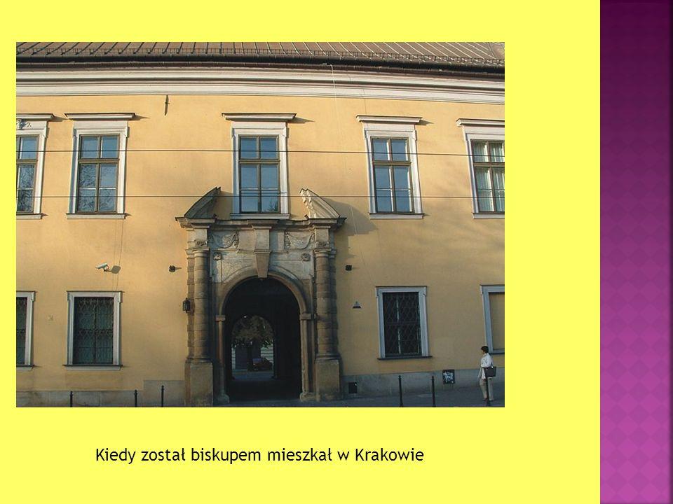 Kiedy został biskupem mieszkał w Krakowie