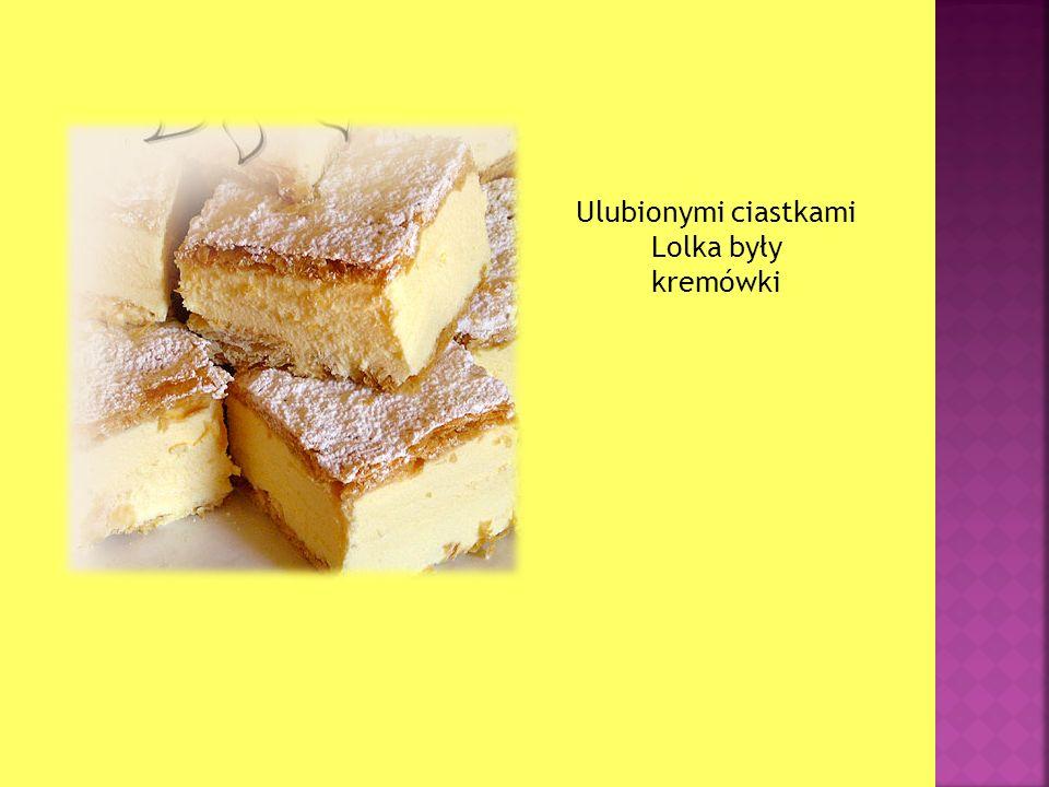 Ulubionymi ciastkami Lolka były