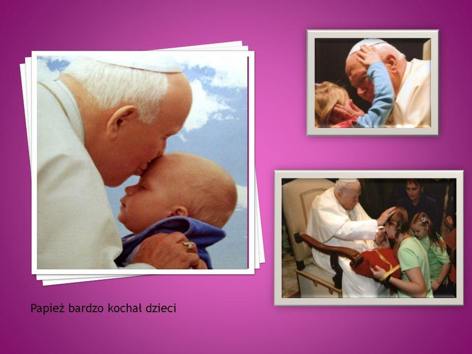 Papież bardzo kochał dzieci