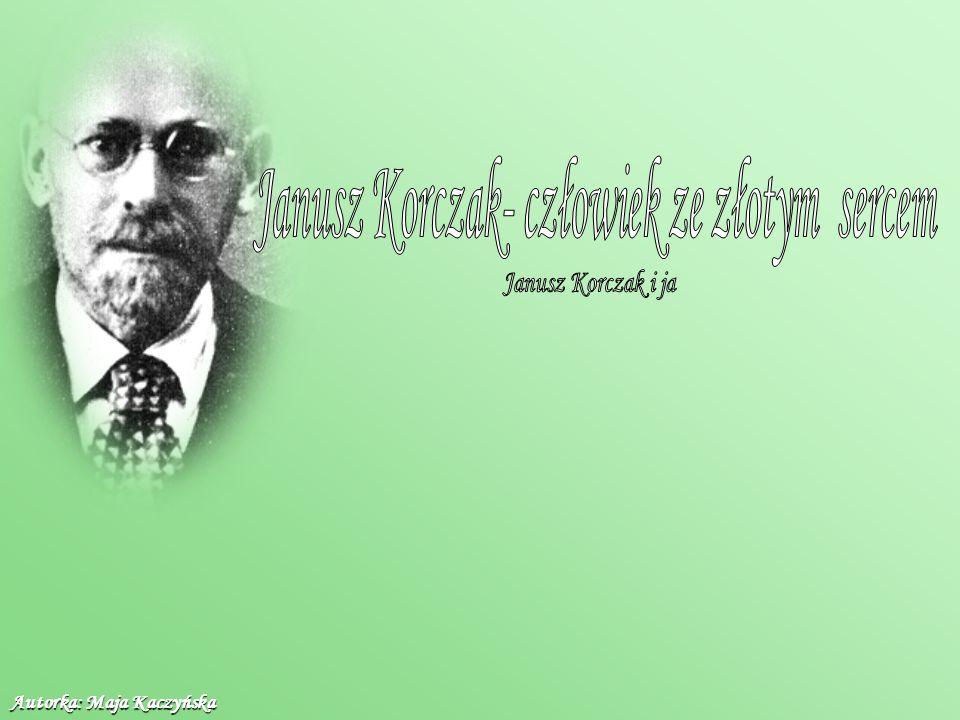 Janusz Korczak- człowiek ze złotym sercem