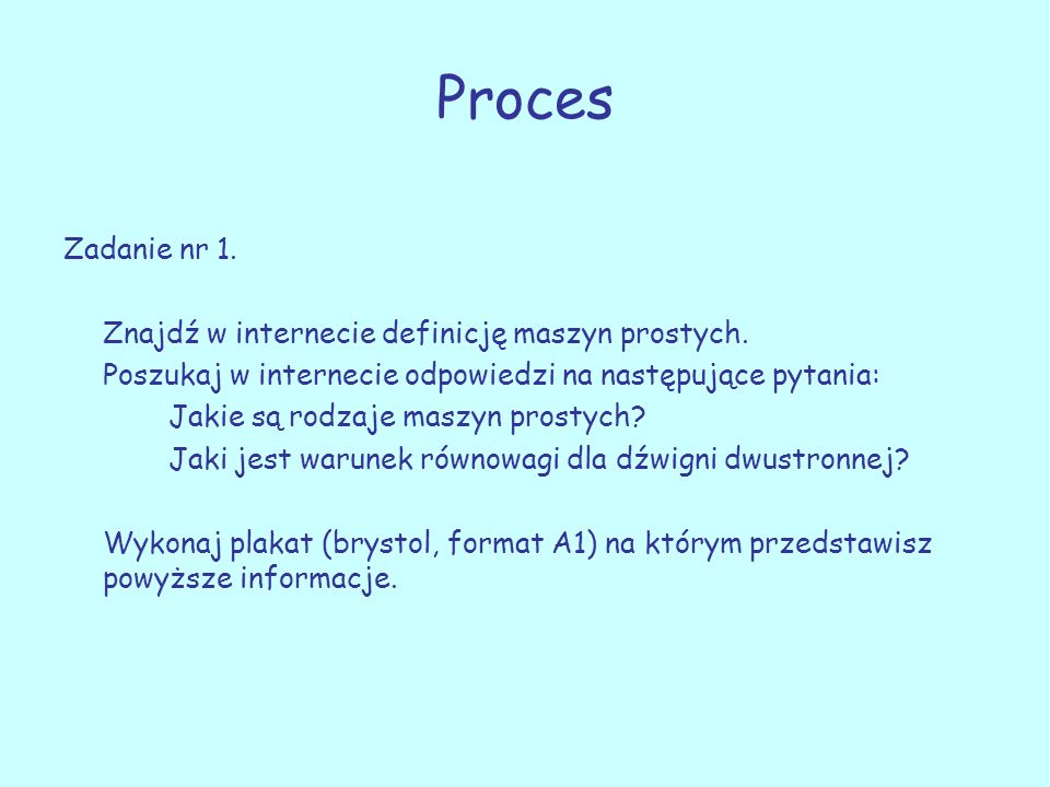 Proces Zadanie nr 1. Znajdź w internecie definicję maszyn prostych.